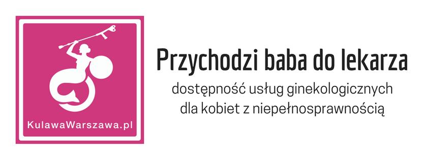 zdjęcie przedstawia warszawską syrenkę na wózku inwalidzkim - to logotyp fundacji Kulawa Warszawa oraz napis na białym tle - przychodzi baba do lekarza, dostępnośc usług ginekologicznych dla kobiet z niepełnosprawnością. To tytuł opublikowanego właśnie raportu.
