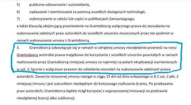 """Na grafice znajduje się zdjęcie części wzoru umowy o powierzenie grantu z paragrafu 9 z podkreślonym punktem 3: """"Grantobiorca zobowiązuje się w ramach odrębnej umowy nieodpłatnie przenieść na rzecz Grantodawcy autorskie prawa majątkowe do korzystania z wszelkich utworów powstałych w ramach realizowania przez Grantobiorcę niniejszej umowy co najmniej na polach eksploatacji wymienionych w ust. 2, łacznie z wyłączonym prawem do udzielania zezwoleń na wykonywanie zależnych prawa..."""""""